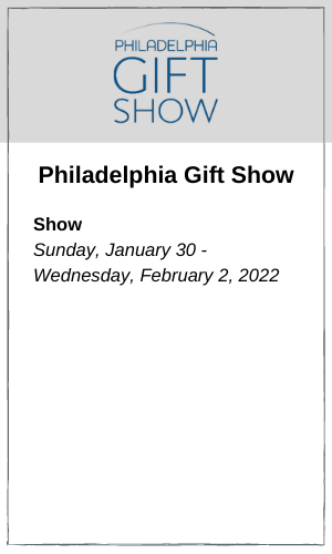 Philadelphia Gift Show Show Sunday, July 25 - Wednesday, July 28, 2021  Sunday – Tuesday: 9:00 AM – 5:00 PM  Wednesday:  9:00 AM – 2:00 PM