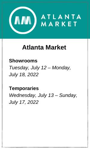 Atlanta Market Showrooms Tuesday, July 12 – Monday, July 18, 2022 Temporaries Wednesday, July 13 – Sunday, July 17, 2022