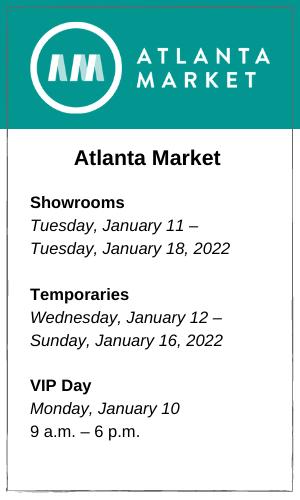 Atlanta Market Showrooms Tuesday, January 11 – Tuesday, January 18, 2022 Temporaries Wednesday, January 12 – Sunday, January 16, 2022